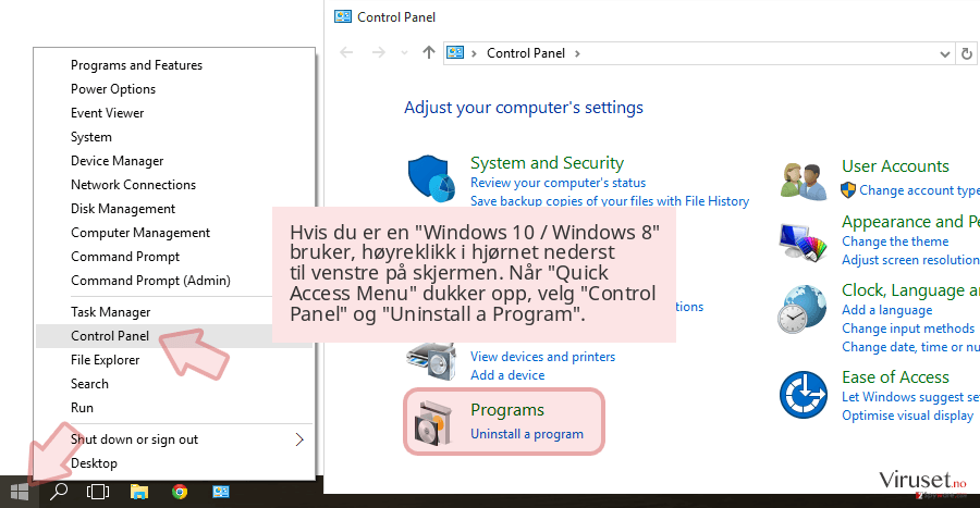 Hvis du er en 'Windows 10 / Windows 8' bruker, høyreklikk i hjørnet nederst til venstre på skjermen. Når 'Quick Access Menu' dukker opp, velg 'Control Panel' og 'Uninstall a Program'.